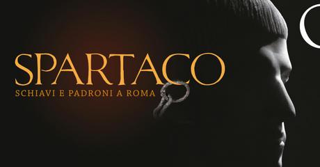 Spartaco. Schiavi e padroni a Roma – La mostra all'Ara Pacis (31 marzo – 17 settembre 2017)